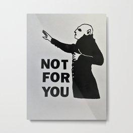 not for you nosferatu Metal Print