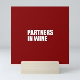 Partners in wine funny quote Mini Art Print