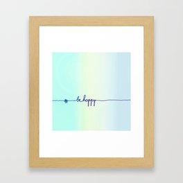 BE HAPPY Framed Art Print