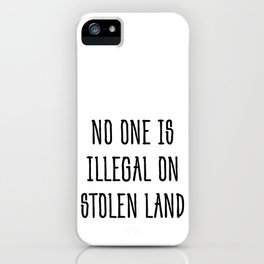 No one is illegal on stolen land iPhone Case