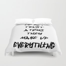 Do Not Trust Atoms - They Make Up Everything Duvet Cover