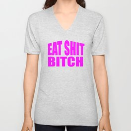 eat shit bitch funny sarcastic saying Unisex V-Neck