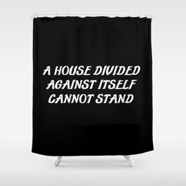 a house divided saying Shower Curtain