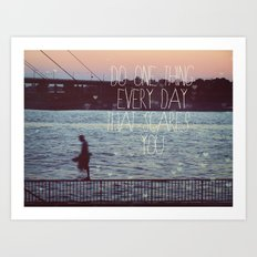 Do One Thing Every Day That Scares You Art Print