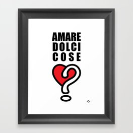 AMARE DOLCI COSE Framed Art Print