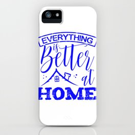 Home and Family Gift Idea Everything Better At Home iPhone Case