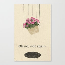 Oh no, not again. Canvas Print