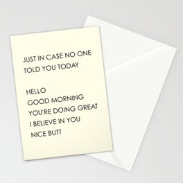 Just In Case No One Told You Today. Hello, Good Morning, You're Doing Great, I Believe In You, Nice Butt Stationery Cards