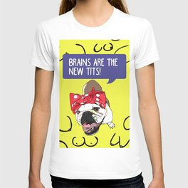 Brains are the new tits! T-shirt