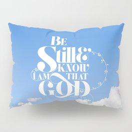 Be Still - Psalm 46:10 Pillow Sham