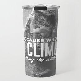 Climbing Nothing Else Matters Climbers Rock Wall Sport Travel Mug