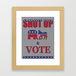 Shut Up & Vote Framed Art Print