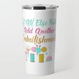 All Else Fails Add Embellishment Crafting Crafts design Travel Mug