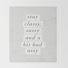Stay Classy, Sassy a Bit Bad Assy black and white typography poster home decor bedroom wall decor Throw Blanket
