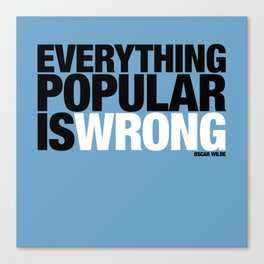 Everything Popular Is Wrong Canvas Print