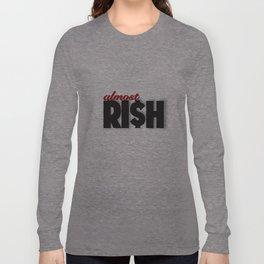 Almost Ri$h Long Sleeve T-shirt