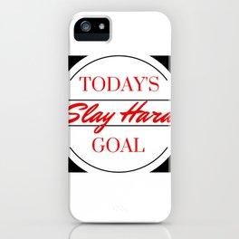 TODAY'S GOAL: SLAY HARD iPhone Case