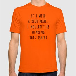 If I were a rich man T-shirt