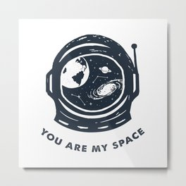 You Are My Space Metal Print