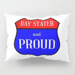 Bay Stater And Proud Pillow Sham