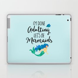 Done Adulting Mermaids Funny Quote Laptop & iPad Skin