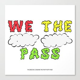 We the Puff Puff Pass Canvas Print