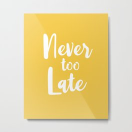 Never Too Late - Yellow Motivational Quote Metal Print
