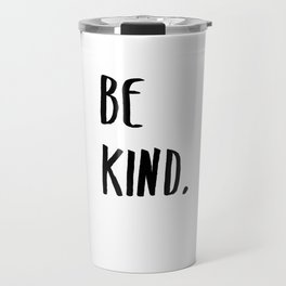 Be Kind Kindness Typography Art Travel Mug