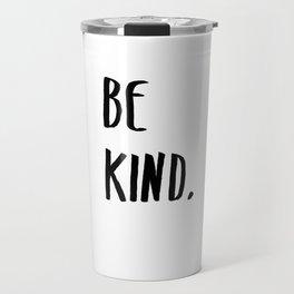 Be Kind Kindness Typography Art Travel Mug