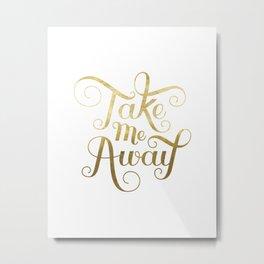 Take Me Away Faux Gold Foil on White Metal Print