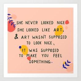 Art will make you feel something Art Print