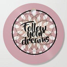 Follow Your Dreams Typography Mandala Cutting Board