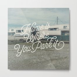 HOME IS WHERE YOU PARK IT Metal Print