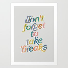 Don't Forget to Take Breaks Art Print
