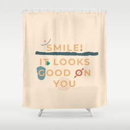Smile! It looks good on you Shower Curtain