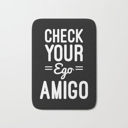 Check Your Ego Funny Quote Bath Mat
