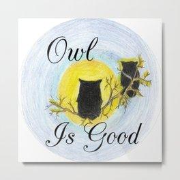 Owl Is Good Metal Print