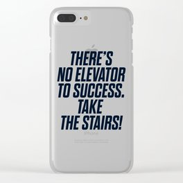 There is no elevator to success, you have to take the stairs, motivational quote, inspiraitonal sen Clear iPhone Case