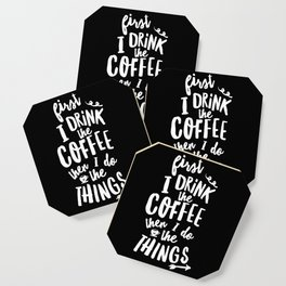 First I Drink the Coffee then I Do the Things black-white coffee shop poster design home wall decor Coaster