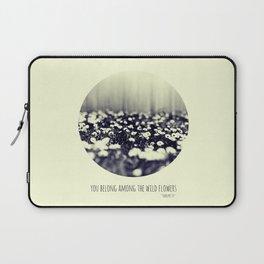 you belong among the wild flowers Laptop Sleeve