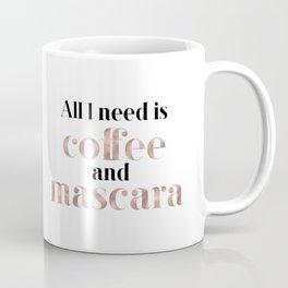 All you need is coffee and mascara Coffee Mug