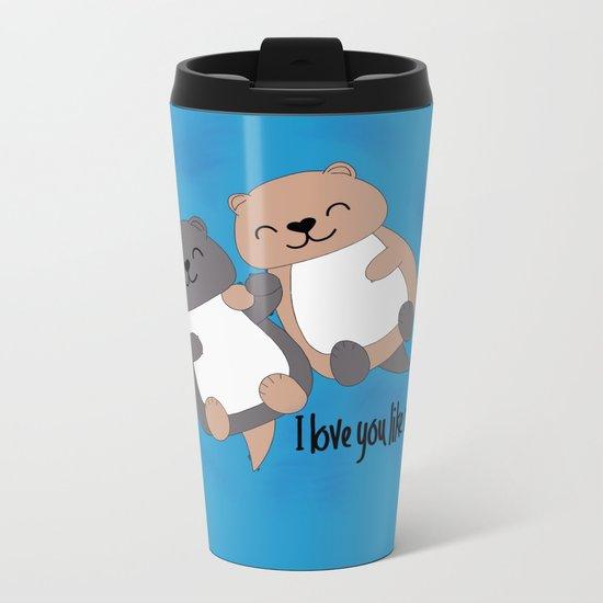 I love you like no otter Metal Travel Mug