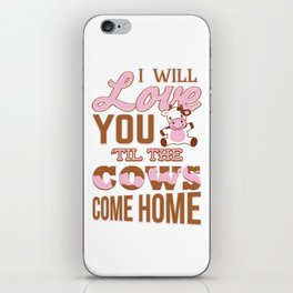 I Will Love You Til The Cows Come Home Romantic T-Shirt iPhone Skin