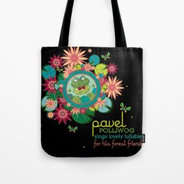 PAVEL polliwog® sings lovely lullabies for his forest friends. Tote Bag