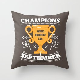 Champions are Born in September Throw Pillow