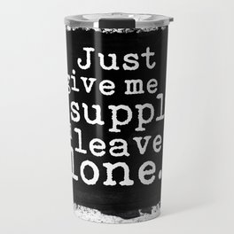 Give me art supplies and leave me alone. Travel Mug