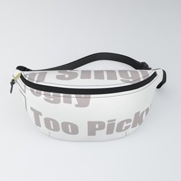 Reasons Why Im Single Ugly Picky Fanny Pack