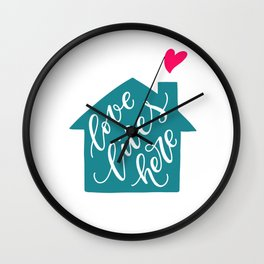 Love Lives Here. Hand-lettered quote print Wall Clock