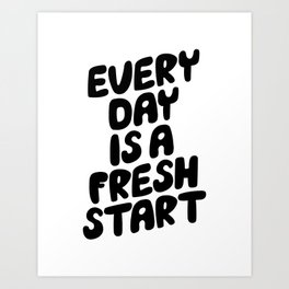 EVERDAY IS A FRESH START black and white hand lettered motivational typography inspirational decor Art Print