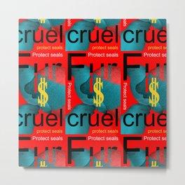 Fur is Cruel_01 by Victoria Deregus Metal Print